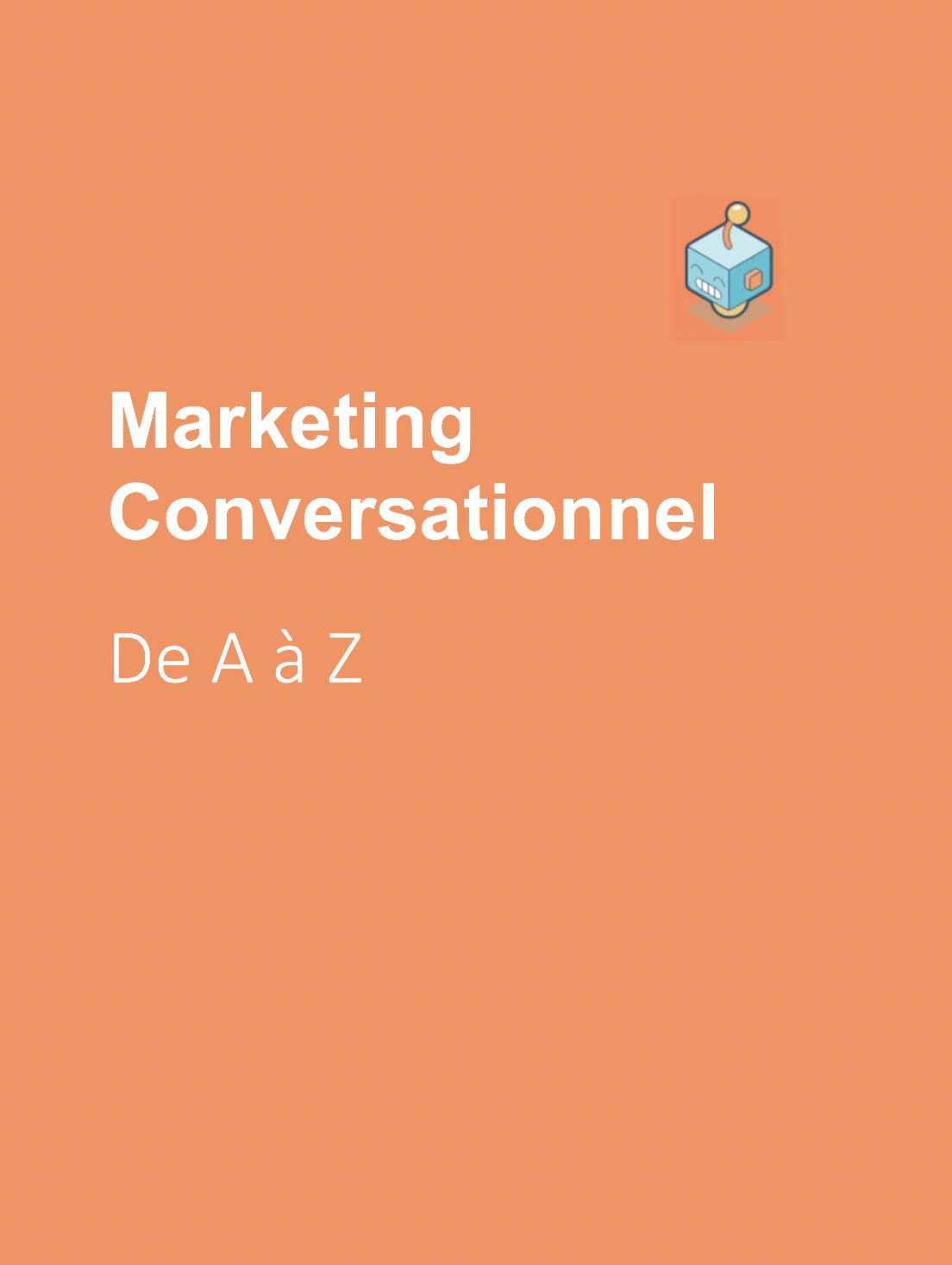 Marketing conversationnel de A à Z